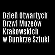 Dzień Otwartych Drzwi Muzeów Krakowskich w Bunkrze Sztuki